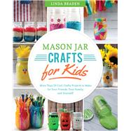 Mason Jar Crafts for Kids by Braden, Linda Z., 9781632204134