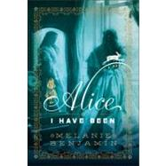 Alice I Have Been by Benjamin, Melanie, 9780385344135