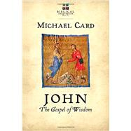 John: The Gospel of Wisdom by Card, Michael, 9780830844135