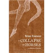 A Collapse of Horses by Evenson, Brian, 9781566894135
