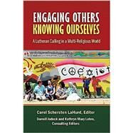 Engaging Others, Knowing Ourselves by Lahurd, Carol Schersten; Jodock, Darrell; Lohre, Kathryn Mary, 9781942304135
