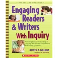 Engaging Readers & Writers with Inquiry Promoting Deep Understandings in Language Arts and the Content Areas With Guiding Questions by Wilhelm, Jeffrey, 9780439574136