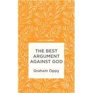 The Best Argument Against God by Oppy, Graham, 9781137354136