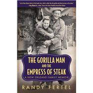 The Gorilla Man and the Empress of Steak: A New Orleans Family Memoir by Fertel, Randy, 9781496804136