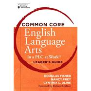 Common Core English Language Arts in a PLC at Work by Fisher, Douglas; Frey, Nancy; Uline, Cynthia L.; Dufour, Richard, 9781936764136