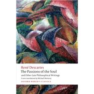 The Passions of the Soul and Other Late Philosophical Writings by Descartes, Rene; Moriarty, Michael, 9780199684137