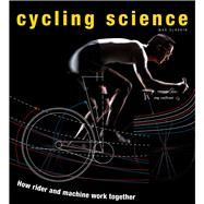Cycling Science : How Rider and Machine Work Together by Glaskin, Max, 9780226924137