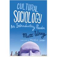 Cultural Sociology: An Introductory Reader by Wray, Matt, 9780393934137