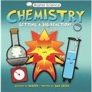 Basher Science: Chemistry Getting a Big Reaction by Basher, Simon; Green, Dan; Basher, Simon, 9780753464137