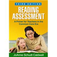 Reading Assessment, Third Edition A Primer for Teachers in the Common Core Era by Caldwell, JoAnne Schudt, 9781462514137