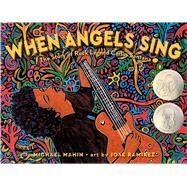 When Angels Sing by Mahin, Michael; Ramirez, Jose, 9781534404137