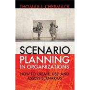 Scenario Planning in Organizations : How to Create, Use, and Assess Scenarios by Chermack, Thomas, 9781605094137