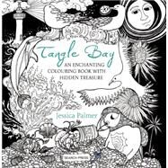 Tangle Bay An Enchanting Colouring Book with Hidden Treasure by Palmer, Jessica, 9781782214137