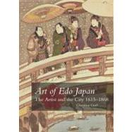 Art of Edo Japan : The Artist and the City, 1615-1868 by Christine Guth, 9780300164138