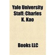 Yale University Staff : Charles K. Kao, Fred Kilgour, John Donatich, Theodore Salisbury Woolsey, Jr. , Scott Bennett, William Macdonald by , 9781156454138