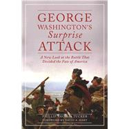 George Washington's Surprise Attack by Tucker, Phillip Thomas, Ph.D.; Hart, David A., 9781510704138
