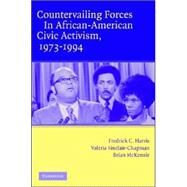 Countervailing Forces in African-American Civic Activism, 1973–1994 by Fredrick C. Harris , Valeria Sinclair-Chapman , Brian D. McKenzie, 9780521614139