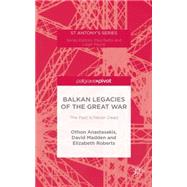 Balkan Legacies of the Great War The Past is Never Dead by Anastasakis, Othon; Madden, David; Roberts, Elizabeth, 9781137564139
