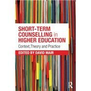 Short-term Counselling in Higher Education: Context,Theory and Practice by Mair; David, 9781138794139