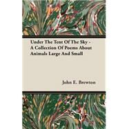 Under the Tent of the Sky - a Collection of Poems about Animals Large and Small by Brewton, John E., 9781406774139