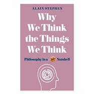 Why We Think the Things We Think by Stephen, Alain, 9781782434139