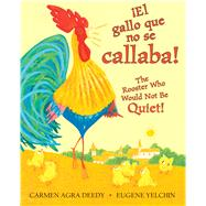 ¡El gallo que no se callaba! / The Rooster Who Would Not Be Quiet! by Deedy, Carmen Agra; Yelchin, Eugene, 9781338114140