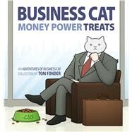 Business Cat: Money, Power, Treats by Fonder, Tom, 9781449474140