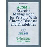 Acsm's Exercise Management for Persons With Chronic Diseases and Disabilities by Moore, Geoffrey E., M.D.; Durstine, J. Larry, Ph.D.; Painter, Patricia L., Ph.D., 9781450434140