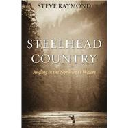 Steelhead Country by Raymond, Steve; Allen, Gordon, 9781634504140