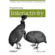 Programming Interactivity : A Designer's Guide to Processing, Arduino, and OpenFrameworks by Noble, Joshua, 9780596154141