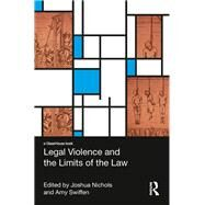 Legal Violence and the Limits of the Law by Swiffen; Amy, 9781138814141