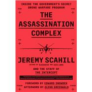 The Assassination Complex by Scahill, Jeremy; Intercept; Snowden, Edward; Greenwald, Glenn (AFT), 9781501144141