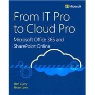 From IT Pro to Cloud Pro Microsoft Office 365 and SharePoint Online by Curry, Ben; Laws, Brian, 9781509304141