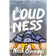 The Loudness by Courage, Nick, 9781632204141