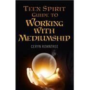 Teen Spirit Guide to Working With Mediumship by Rowntree, Ceryn, 9781782794141