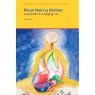 Ritual Making Women: Shaping Rites for Changing Lives by Berry,Jan, 9781845534141