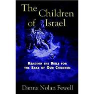 The Children of Israel: Reading the Bible for the Sake of Our Children by Fewell, Danna Nolan, 9780687084142