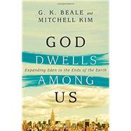 God Dwells Among Us by Beale, G. K.; Kim, Mitchell, 9780830844142