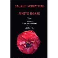 Sacred Scripture / White Horse by Swedenborg, Emanuel; Dole, George F., 9780877854142
