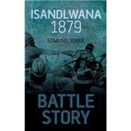 Isandlwana 1879 by Yorke, Edmund, 9781459734142