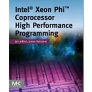 Intel Xeon Phi Coprocessor High-Performance Programming by Jeffers, Jim; Reinders, James; Harrison, Robert J., 9780124104143