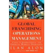 Global Franchising Operations Management : Cases in International and Emerging Markets Operations by Alon, Ilan, 9780132884143