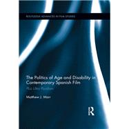 The Politics of Age and Disability in Contemporary Spanish Film: Plus Ultra Pluralism by Marr; Matthew J., 9781138654143