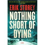 Nothing Short of Dying A Clyde Barr Novel by Storey, Erik, 9781501124143