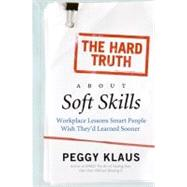 The Hard Truth About Soft Skills by Klaus, Peggy, 9780061284144