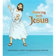 Dancing with Jesus : Featuring a Host of Miraculous Moves by Stall, Sam, 9780762444144