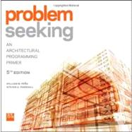 Problem Seeking : An Architectural Programming Primer by Unknown, 9781118084144