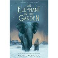 An Elephant in the Garden by Morpurgo, Michael, 9781250034144