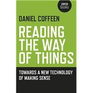Reading the Way of Things by Coffeen, Daniel, 9781785354144