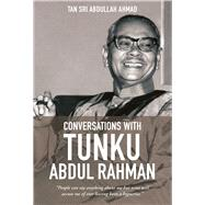 Conversations With Tunku Abdul Rahman 1982-1984 by Ahmad, Tan Sri Abdullah, 9789814634144